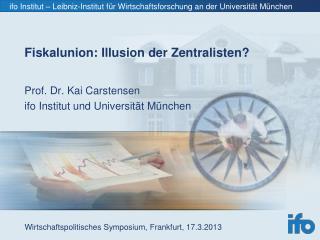 Prof. Dr. Kai Carstensen ifo Institut und Universität München