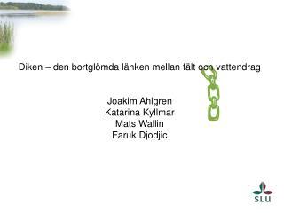 Diken – den bortglömda länken mellan fält och vattendrag Joakim Ahlgren Katarina Kyllmar