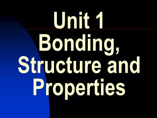 Unit 1 Bonding, Structure and Properties