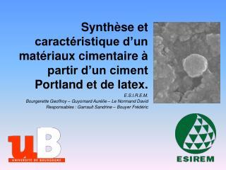 Synthèse et caractéristique d'un matériaux cimentaire à partir d'un ciment Portland et de latex.