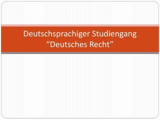 Deutschsprachiger Studiengang �Deutsches Recht�