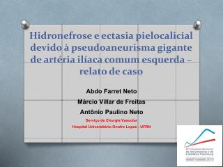 Abdo  Farret  Neto Márcio Villar de Freitas  Antônio  Paulino Neto Serviço  de Cirurgia Vascular