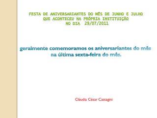 Festa de Aniversariantes do mês de Junho e Julho  que  aconteceu na própria Instituição