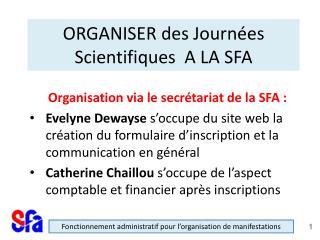 ORGANISER des Journ�es Scientifiques  A LA SFA