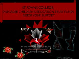 ST JOHNS COLLEGE ,  DISPLACED CHILDREN�S EDUCATION TRUST FUNDS  NEEDS YOUR SUPPORT