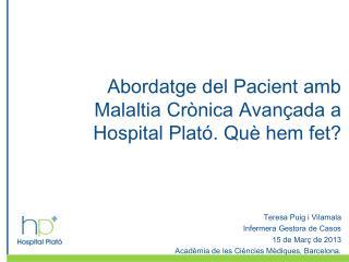 Abordatge del Pacient amb Malaltia Crònica Avançada a Hospital Plató. Què hem fet?