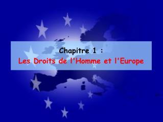 Chapitre 1 :  Les Droits de l'Homme et l'Europe
