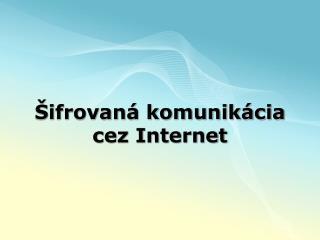 Šifrovaná komunikácia cez Internet