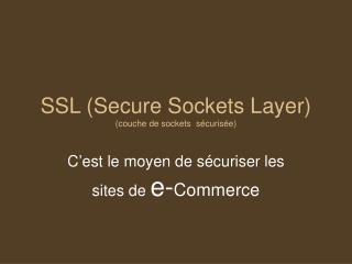 SSL (Secure Sockets Layer) (couche de sockets  sécurisée)