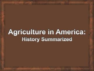Agriculture in America: History Summarized