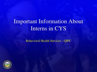 Important Information About  Interns in CYS Behavioral Health Services - QIPC