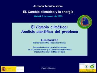 El Cambio climático: Análisis científico del problema Luis Balairón