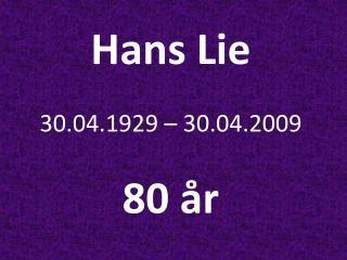 Hans Lie 30.04.1929 � 30.04.2009 80 �r