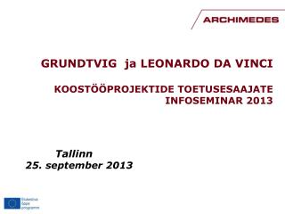 GRUNDTVIG  ja LEONARDO DA VINCI KOOST��PROJEKTIDE TOETUSESAAJATE  INFOSEMINAR 2013