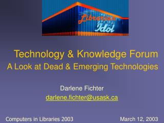 Technology & Knowledge Forum A Look at Dead & Emerging Technologies