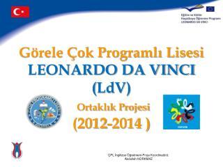 Görele Çok Programlı Lisesi LEONARDO DA VINCI ( LdV ) Ortaklık Projesi (2012-2014 )