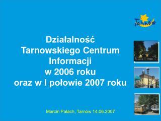 Działalność Tarnowskiego Centrum Informacji  w 2006 roku  oraz w I połowie 2007 roku
