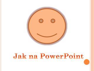 Jak na PowerPoint