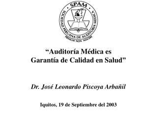 """""""Auditoría Médica es Garantía de Calidad en Salud"""" Dr. José Leonardo Piscoya Arbañil"""
