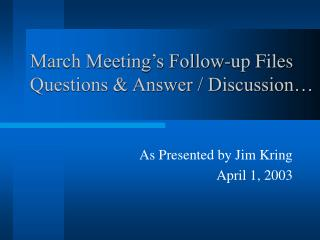 March Meeting's Follow-up Files Questions & Answer / Discussion…