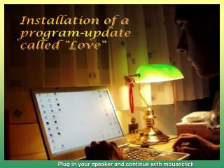 "Installation of a program-update called ""Love"""