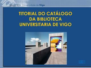 TITORIAL DO CATÁLOGO DA BIBLIOTECA UNIVERSITARIA DE VIGO