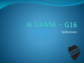IK GRANE – G16