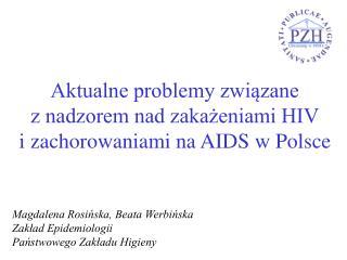Aktualne problemy zwi?zane z nadzorem nad zaka?eniami HIV i zachorowaniami na AIDS w Polsce