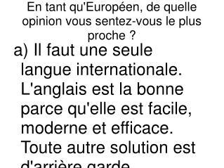 En tant qu'Européen, de quelle opinion vous sentez-vous le plus proche?