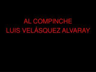 AL COMPINCHE LUIS VELÁSQUEZ ALVARAY