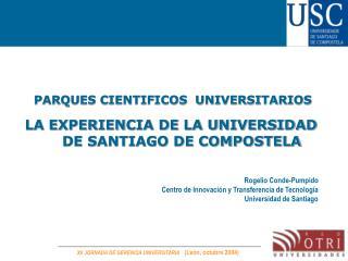PARQUES CIENTIFICOS  UNIVERSITARIOS LA EXPERIENCIA DE LA UNIVERSIDAD DE SANTIAGO DE COMPOSTELA