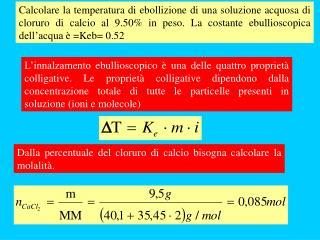 Dalla percentuale del cloruro di calcio bisogna calcolare la molalit�.