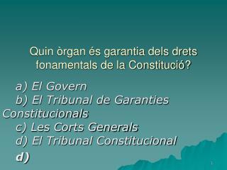 Quin òrgan és garantia dels drets fonamentals de la Constitució?