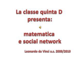La classe quinta D  p resenta: matematica  e social network