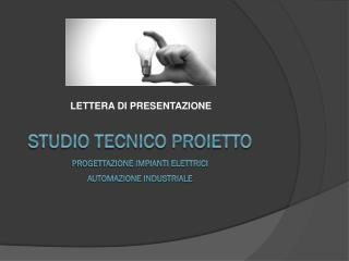 STUDIO TECNICO PROIETTO PROGETTAZIONE IMPIANTI ELETTRICI AUTOMAZIONE INDUSTRIALE
