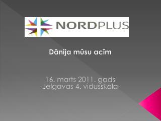Dānija mūsu acīm 16. marts 2011. gads -Jelgavas 4. vidusskola-