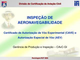INSPEÇÃO DE  AERONAVEGABILIDADE Certificado de Autorização de Vôo Experimental (CAVE) e