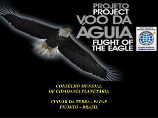 CONSELHO MUNDIAL DE CIDADANIA PLANETÁRIA CUIDAR DA TERRA - FAPAF  PIUM/TO – BRASIL