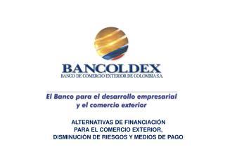 ALTERNATIVAS DE FINANCIACIÓN PARA EL COMERCIO EXTERIOR, DISMINUCIÓN DE RIESGOS Y MEDIOS DE PAGO