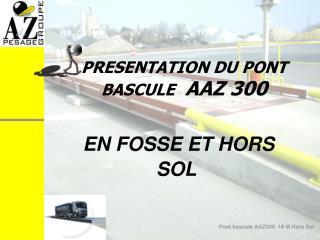 PRESENTATION DU PONT BASCULE   AAZ 300