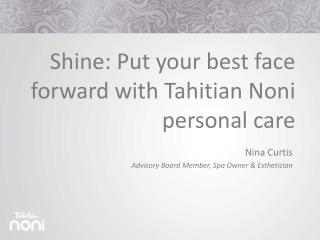 Shine: Put your best face f orward  with Tahitian  Noni  personal care