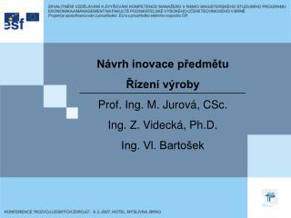 Návrh inovace předmětu  Řízení výroby Prof. Ing. M. Jurová, CSc. Ing. Z. Videcká, Ph.D.