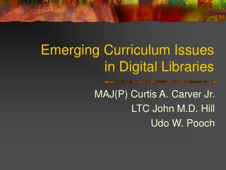 Emerging Curriculum Issues in Digital Libraries