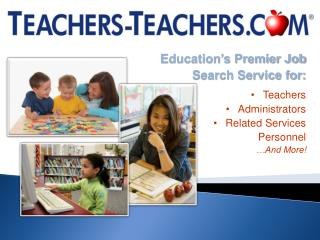 Education�s Premier Job  Search Service for: Teachers Administrators Related  Services  Personnel