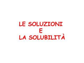 LE SOLUZIONI  E  LA SOLUBILIT �