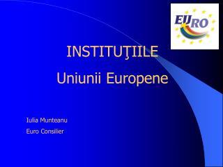 INSTITU ŢIILE Uniunii Europene
