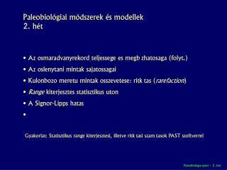 Az ősmaradványrekord teljessége és megbízhatósága (folyt.)  Az őslénytani minták sajátosságai