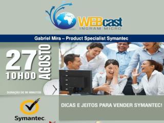 Gabriel Mira � Product Specialist Symantec