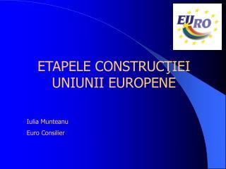 ETAPELE CONSTRU CŢIEI UNIUNII EUROPENE