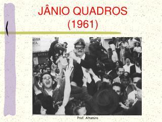 JÂNIO QUADROS (1961)